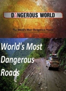 World's Most Dangerous Roads TV series cast and synopsis.